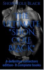THE DEFINITIVE Kole Black - 8 complete Books- - Surprise BONUS inside ebook by Kole Black, BlackExpressions eBooks [editor], FireTV [editor]