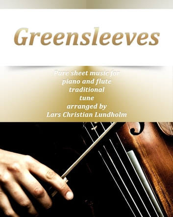 Greensleeves Pure sheet music for piano and flute traditional tune arranged by Lars Christian Lundholm ebook by Pure Sheet Music