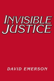 Invisible Justice ebook by David Emerson