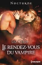 Le rendez-vous du vampire ebook by Lisa Childs