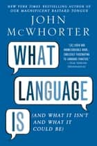 What Language Is - And What It Isn't and What It Could Be ebook by John McWhorter