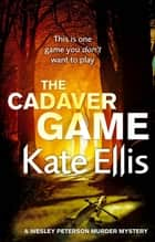 The Cadaver Game - Book 16 in the DI Wesley Peterson crime series ebook by Kate Ellis