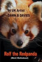 Rolf the Redpanda (went walkabout) ebook by Dawn B Davies
