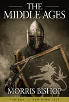 The Middle Ages ebook by Morris Bishop