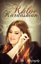 Khloe Kardashian: The Biography ebook by Lamar Johnson