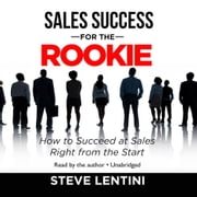 Sales Success for the Rookie - How to Succeed at Sales Right from the Start audiobook by Steve Lentini