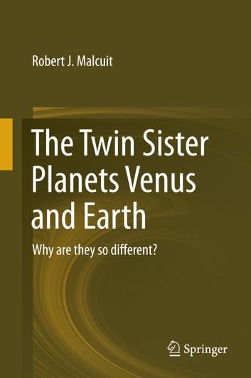 The Twin Sister Planets Venus and Earth - Why are they so different? ebook by Robert J. Malcuit
