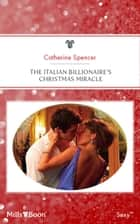 The Italian Billionaire's Christmas Miracle ebook by Catherine Spencer