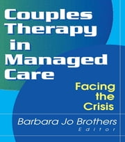 Couples Therapy in Managed Care - Facing the Crisis ebook by Barbara Jo Brothers