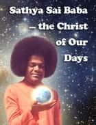 Sathya Sai Baba — the Christ of Our Days ebook by Vladimir Antonov