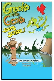 Grecko The Gecko - STARTS SCHOOL! ebook by ANDREW JOHN WARDEN