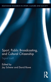 Sport, Public Broadcasting, and Cultural Citizenship - Signal Lost? ebook by Jay Scherer,David Rowe