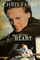 Not in the Heart ebook by Chris Fabry