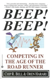 Beep! Beep! - Competing in the Age of the Road Runner ebook by Oren Harari,Chip R. Bell