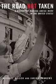 The Road Not Taken - A History of Radical Social Work in the United States ebook by Michael Reisch,Janice Andrews