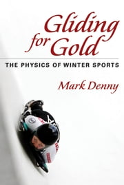 Gliding for Gold - The Physics of Winter Sports ebook by Mark Denny