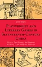 Playwrights and Literary Games in Seventeenth-Century China ebook by Jing Shen