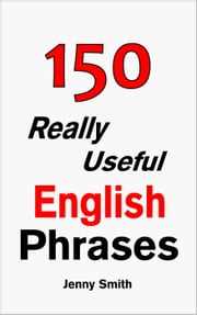 150 Really Useful English Phrases: Book 1. - 150 Really Useful English Phrases ebook by Jenny Smith,Isaac Perrotta-Hays