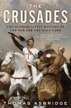 The Crusades - The Authoritative History of the War for the Holy Land ebook by Thomas Asbridge