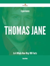 Experience Thomas Jane In A Whole New Way - 186 Facts ebook by Evelyn Nichols