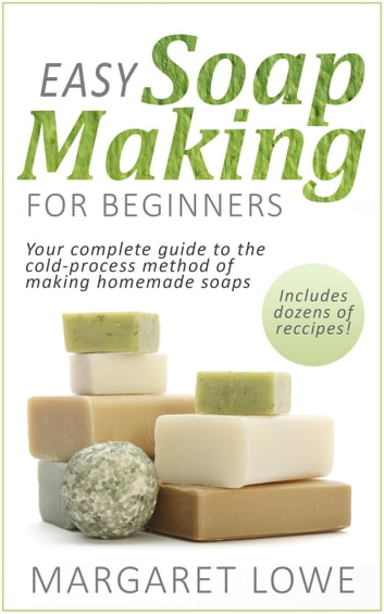 Easy Soapmaking for Beginners ebook by Margaret Lowe