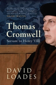 Thomas Cromwell: Servant to Henry VIII ebook by David Loades