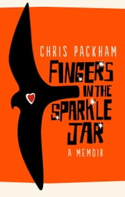 Fingers in the Sparkle Jar - A Memoir ebook by Chris Packham
