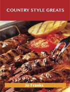 Country Style Greats: Delicious Country Style Recipes, The Top 95 Country Style Recipes ebook by Jo Franks