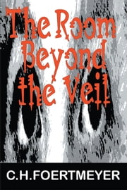 The Room Beyond the Veil ebook by C.H. Foertmeyer