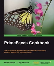 PrimeFaces Cookbook ebook by Oleg Varaksin, Mert Çalışkan