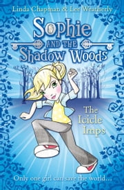 The Icicle Imps (Sophie and the Shadow Woods, Book 5) ebook by Linda Chapman,Lee Weatherly