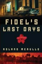 Fidel's Last Days ebook by Roland Merullo