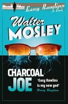 Charcoal Joe - The Latest Easy Rawlins Mystery ebook by Walter Mosley