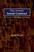 The Jewish Social Contract - An Essay in Political Theology ebook by David Novak
