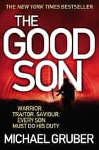 The Good Son - SHORTLISTED FOR THE 2011 CWA GOLD DAGGER AWARD ebook by Michael Gruber