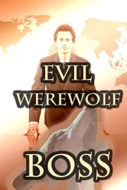 'Evil Werewolf Boss' (BBW Paranormal Erotic Romance – Werewolf Mate) ebook by Larissa Coltrane