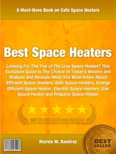 Best Space Heaters - This Exclusive Guide Is The Choice of Today's Movers and Shakers and Reveals What You Must Know About Efficient Space Heaters, Safe Space Heaters, Energy Efficient Space Heater, Electric Space Heaters, Gas Space Heater ebook by Marvin Ramirez