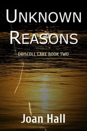Unknown Reason - Driscoll Lake, #2 ebook by Joan Hall