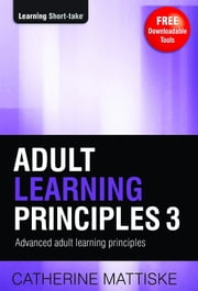 Adult Learning Principles 3: Advanced Adult Learning Principles ebook by Catherine Mattiske
