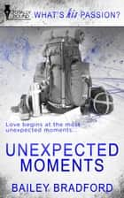 Unexpected Moments ebook by Bailey  Bradford