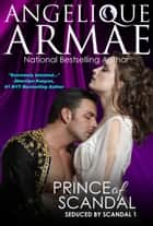 Prince of Scandal (Seduced by Scandal 1) ebook by Angelique Armae