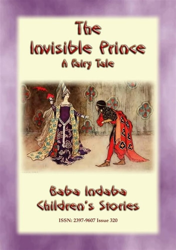 THE INVISIBLE PRINCE - A European Fairy Tale - Baba Indaba's Children's Stories - Issue 320 ebook by Anon E. Mouse