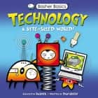 Basher Science: Technology - A byte-sized world! ebook by Simon Basher, Simon Basher, Dan Green
