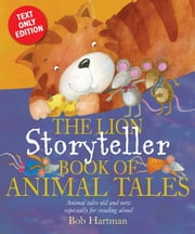The Lion Storyteller Book of Animal Tales ebook by Bob Hartman