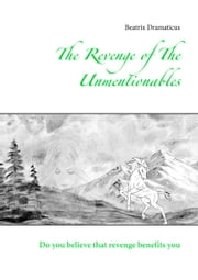 The Revenge of The Unmentionables - Do you believe that revenge benefits you ebook by Beatrix Dramaticus
