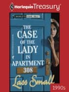 The Case of the Lady in Apartment 308 ebook by Lass Small