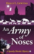 An Army of Noses - A Spunky Murder Mystery ebook by Holly L. Lewitas