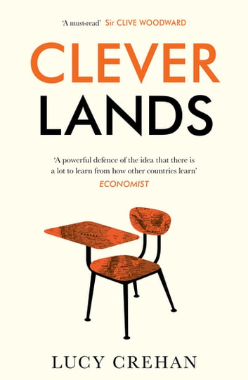 Cleverlands - The secrets behind the success of the world's education superpowers ebook by