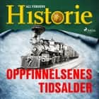 Oppfinnelsenes tidsalder audiobook by All Verdens Historie