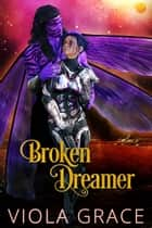 Broken Dreamer ebook by Viola Grace